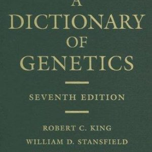 A Dictionary of Genetics 7th Edition by Robert C. King, William D. Stansfield, Pamela K. Mulligan