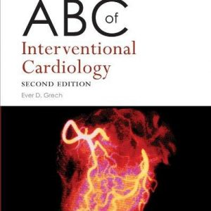 ABC of Interventional Cardiology 2nd Ed by Ever D. Grech