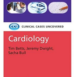 Cardiology - Clinical Cases Uncovered by Tim Betts, Jeremy Dwight