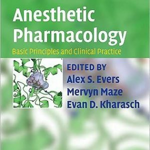 Anesthetic Pharmacology - Basic Principles and Clinical Practice 2nd Edition by Alex S. Evers