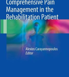 Comprehensive Pain Management in the Rehabilitation Patient by Alexios Carayannopoulos