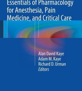 Essentials of Pharmacology for Anesthesia, Pain Medicine, and Critical Care by Alan David Kaye