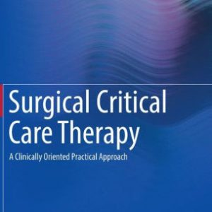 Surgical Critical Care Therapy - A Clinically Oriented Practical Approach by Ali Salim
