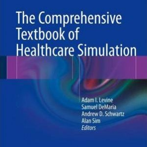 The Comprehensive Textbook of Healthcare Simulation By Adam I. Levine, Samuel DeMaria, Andrew D Schwartz, Alan J. Sim