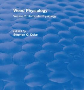 Weed Physiology - Volume 2, Herbicide Physiology by Duke